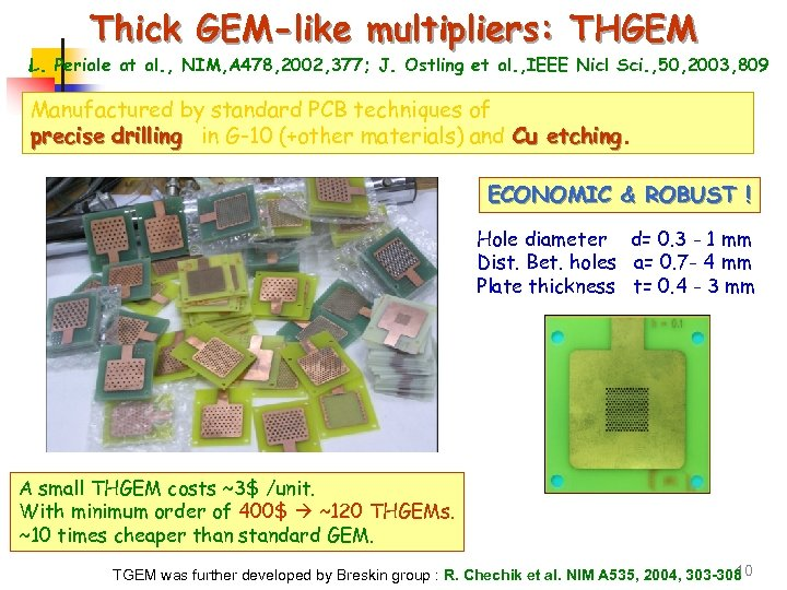 Thick GEM-like multipliers: THGEM L. Periale at al. , NIM, A 478, 2002, 377;
