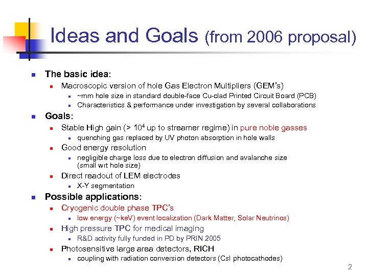 Ideas and Goals (from 2006 proposal) n The basic idea: n Macroscopic version of