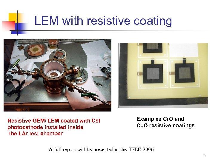 LEM with resistive coating Resistive GEM/ LEM coated with Cs. I photocathode installed inside