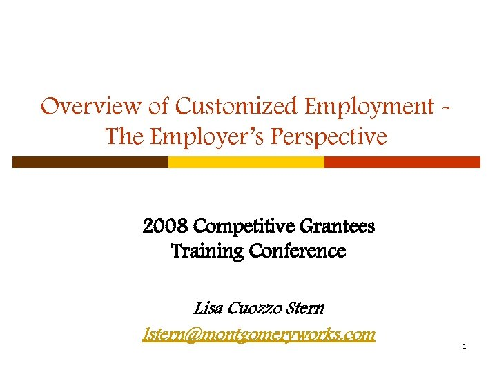 Overview of Customized Employment The Employer's Perspective 2008 Competitive Grantees Training Conference Lisa Cuozzo