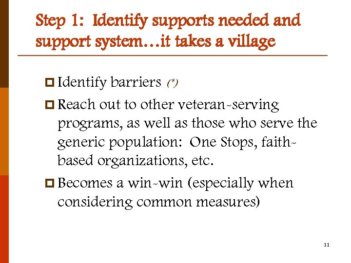 Step 1: Identify supports needed and support system…it takes a village p Identify barriers