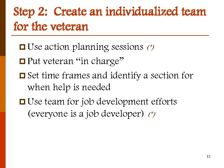 Step 2: Create an individualized team for the veteran p Use action planning sessions