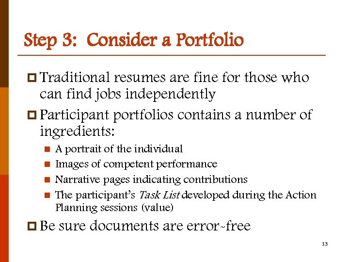 Step 3: Consider a Portfolio p Traditional resumes are fine for those who can