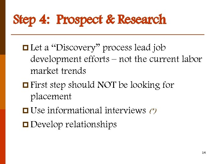 """Step 4: Prospect & Research p Let a """"Discovery"""" process lead job development efforts"""