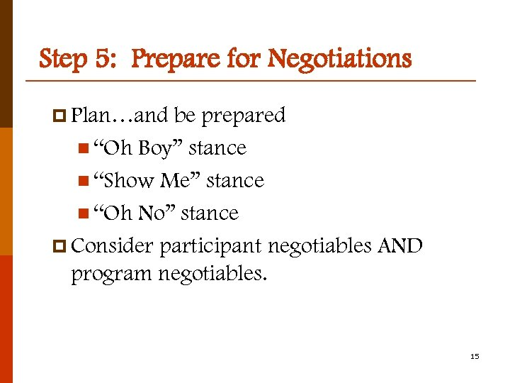 """Step 5: Prepare for Negotiations p Plan…and be prepared n """"Oh Boy"""" stance n"""