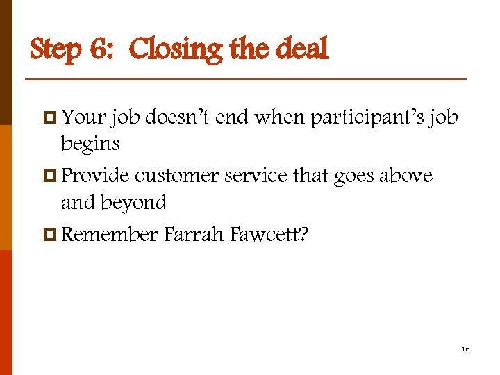 Step 6: Closing the deal p Your job doesn't end when participant's job begins