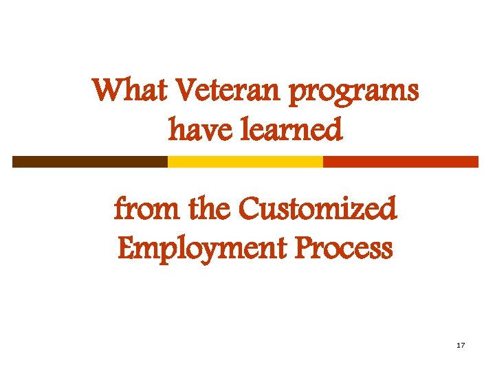 What Veteran programs have learned from the Customized Employment Process 17