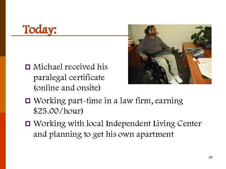 Today: Michael received his paralegal certificate (online and onsite) p Working part-time in a