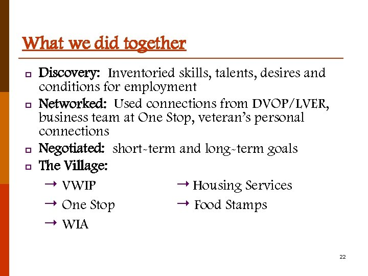 What we did together p p Discovery: Inventoried skills, talents, desires and conditions for