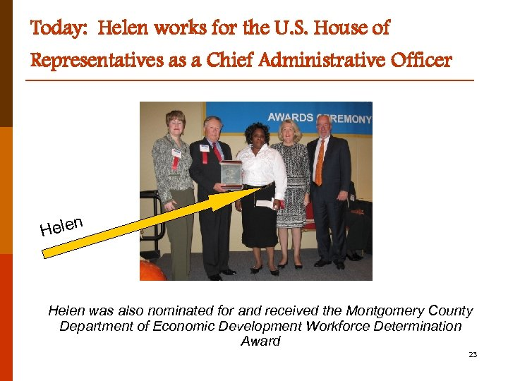 Today: Helen works for the U. S. House of Representatives as a Chief Administrative