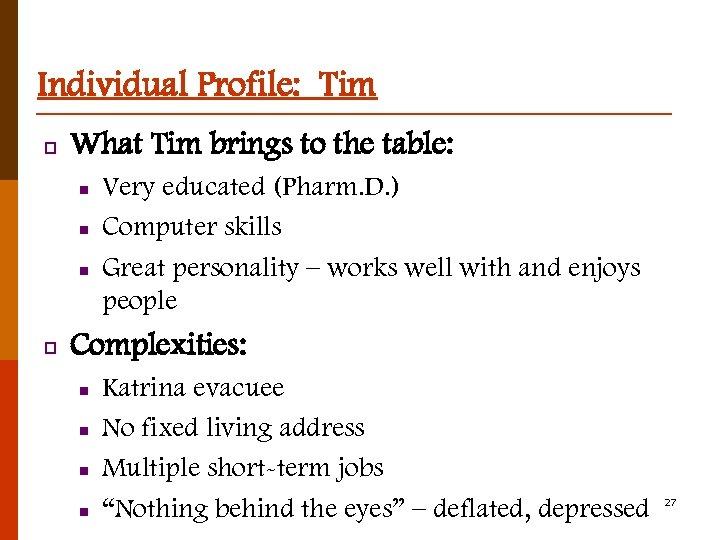 Individual Profile: Tim p What Tim brings to the table: n n n p