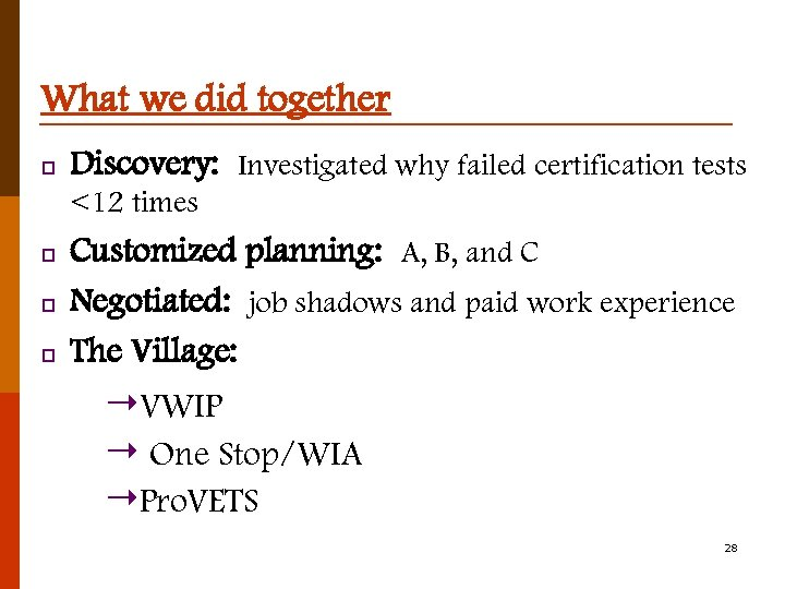 What we did together p Discovery: Investigated why failed certification tests <12 times p
