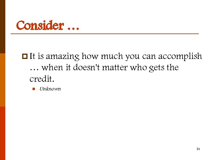 Consider … p It is amazing how much you can accomplish … when it