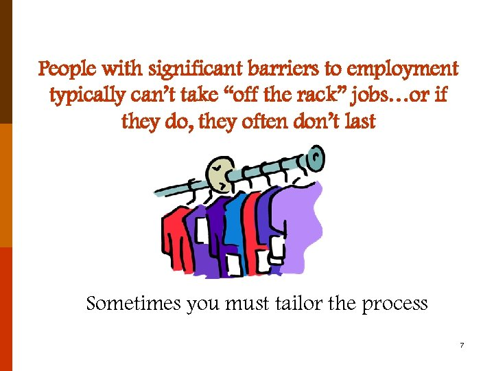 """People with significant barriers to employment typically can't take """"off the rack"""" jobs…or if"""