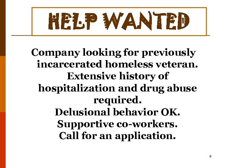HELP WANTED Company looking for previously incarcerated homeless veteran. Extensive history of hospitalization and