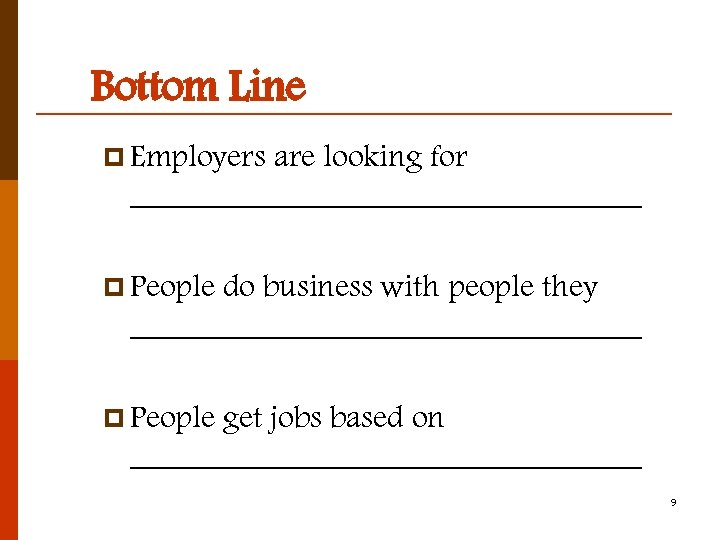 Bottom Line p Employers are looking for ________________ p People do business with people