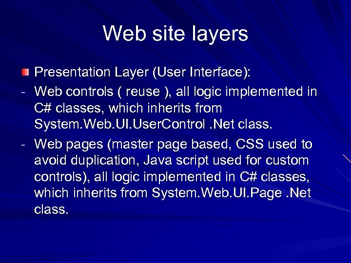 Web site layers Presentation Layer (User Interface): - Web controls ( reuse ), all