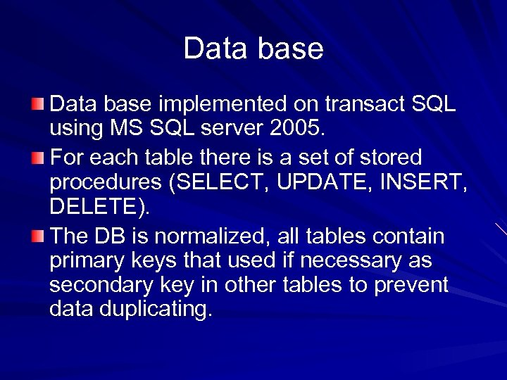 Data base implemented on transact SQL using MS SQL server 2005. For each table