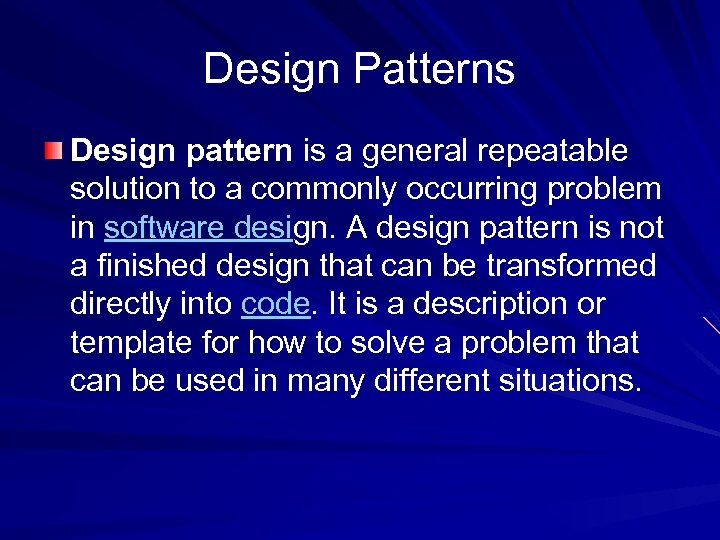 Design Patterns Design pattern is a general repeatable solution to a commonly occurring problem