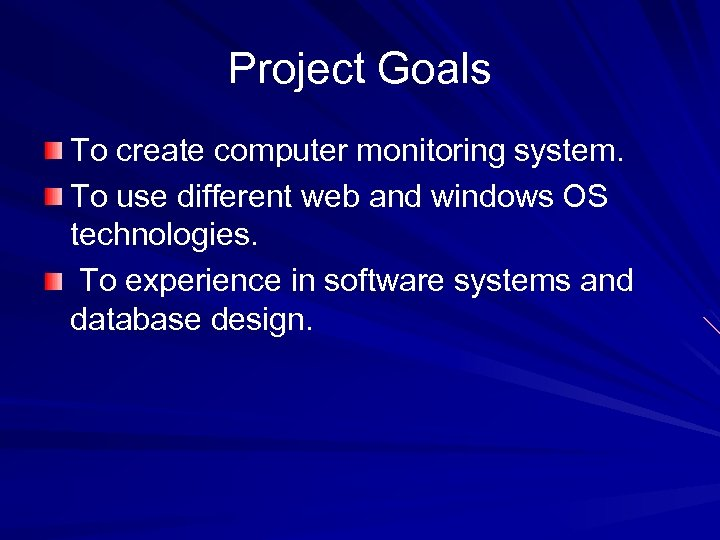 Project Goals To create computer monitoring system. To use different web and windows OS