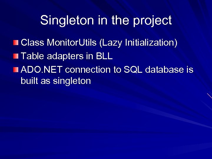 Singleton in the project Class Monitor. Utils (Lazy Initialization) Table adapters in BLL ADO.