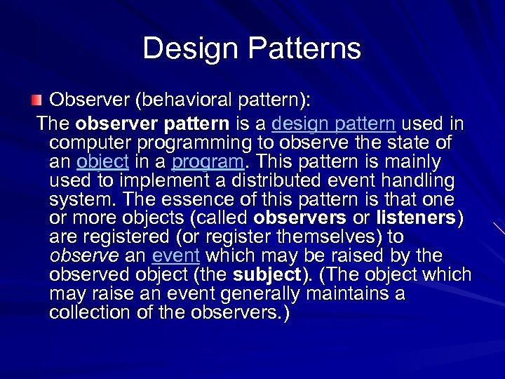 Design Patterns Observer (behavioral pattern): The observer pattern is a design pattern used in