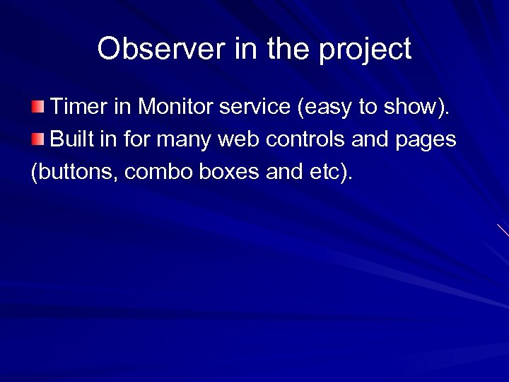 Observer in the project Timer in Monitor service (easy to show). Built in for