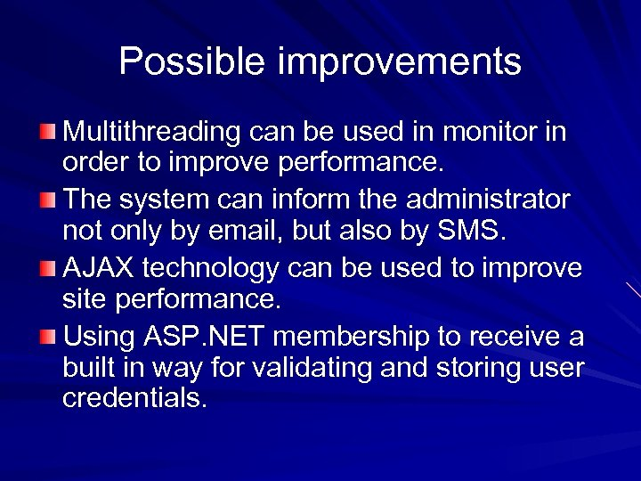 Possible improvements Multithreading can be used in monitor in order to improve performance. The