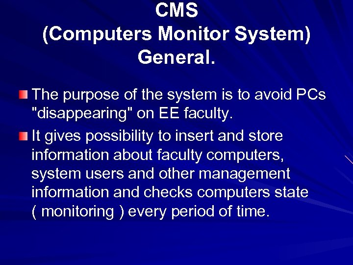CMS (Computers Monitor System) General. The purpose of the system is to avoid PCs