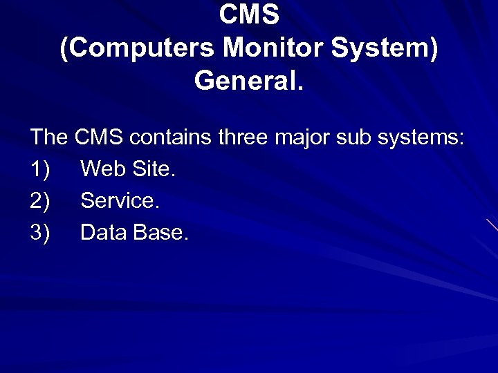 CMS (Computers Monitor System) General. The CMS contains three major sub systems: 1) Web