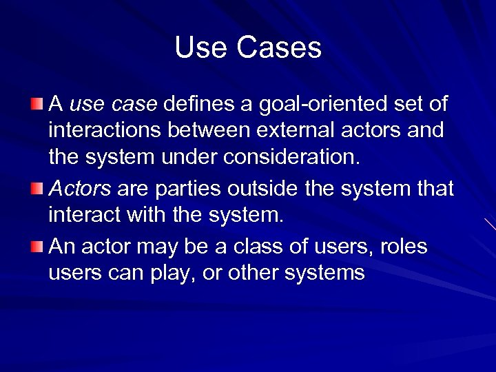 Use Cases A use case defines a goal-oriented set of interactions between external actors