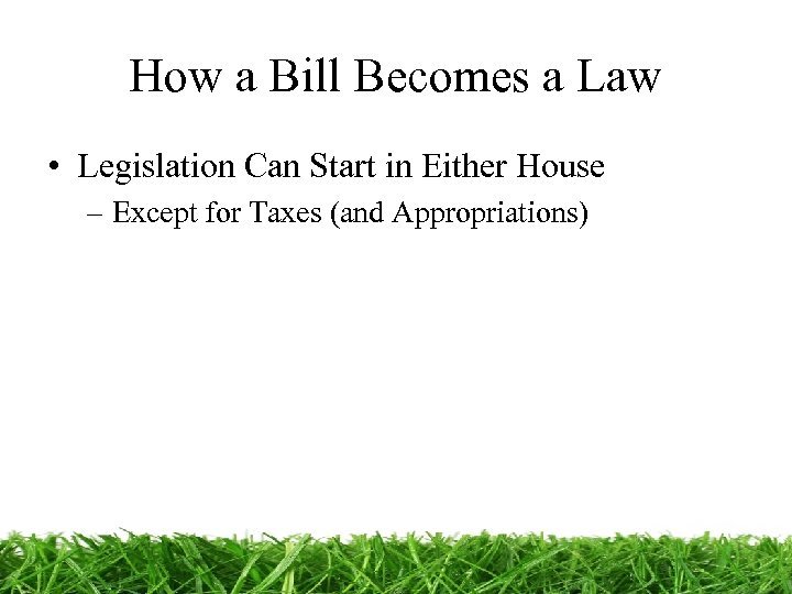 How a Bill Becomes a Law • Legislation Can Start in Either House –