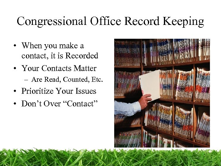 Congressional Office Record Keeping • When you make a contact, it is Recorded •