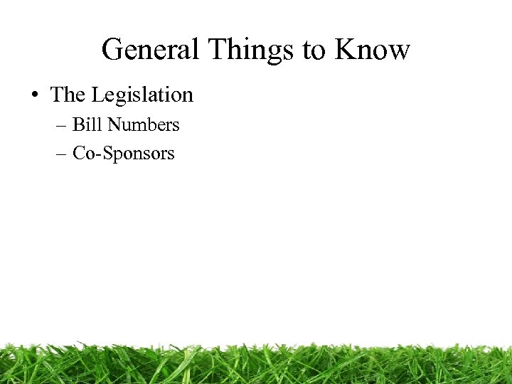 General Things to Know • The Legislation – Bill Numbers – Co-Sponsors