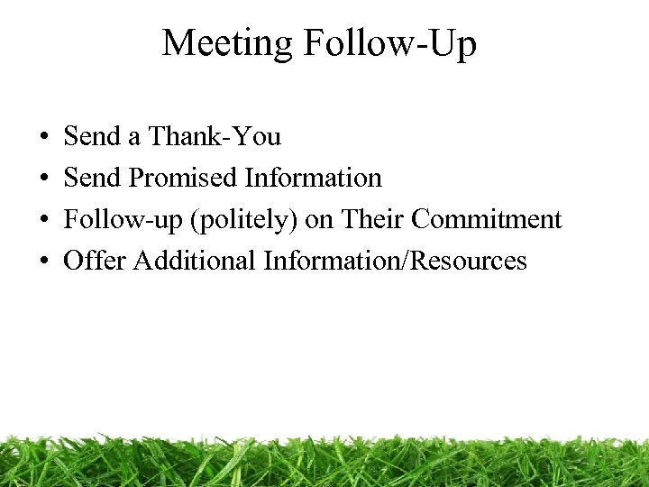 Meeting Follow-Up • • Send a Thank-You Send Promised Information Follow-up (politely) on Their
