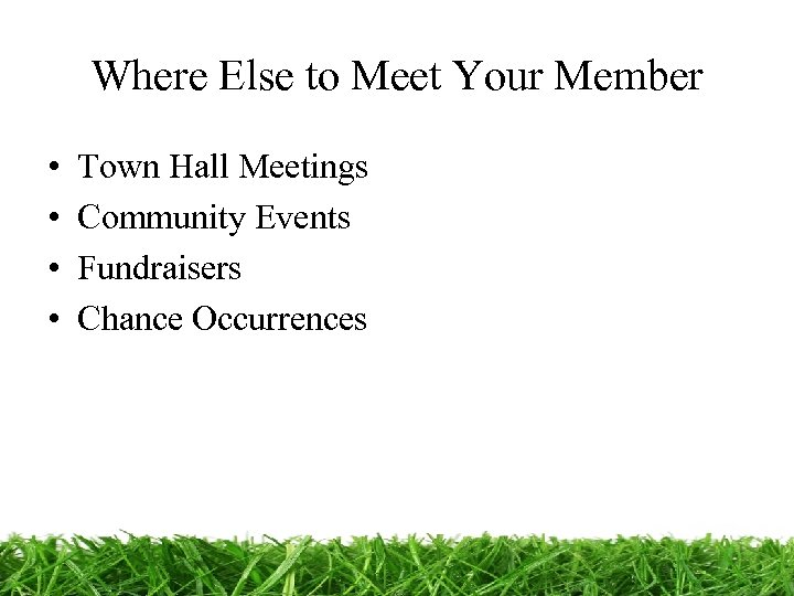 Where Else to Meet Your Member • • Town Hall Meetings Community Events Fundraisers