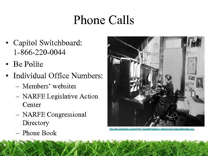 Phone Calls • Capitol Switchboard: 1 -866 -220 -0044 • Be Polite • Individual
