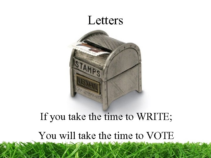 Letters If you take the time to WRITE; You will take the time to