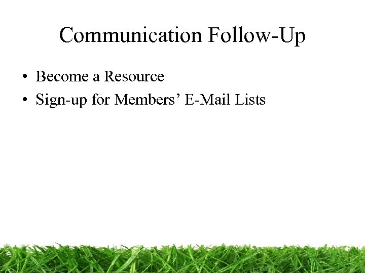 Communication Follow-Up • Become a Resource • Sign-up for Members' E-Mail Lists