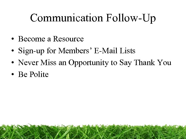 Communication Follow-Up • • Become a Resource Sign-up for Members' E-Mail Lists Never Miss