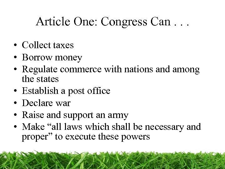 Article One: Congress Can. . . • Collect taxes • Borrow money • Regulate