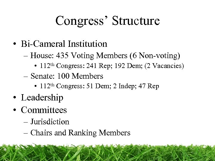 Congress' Structure • Bi-Cameral Institution – House: 435 Voting Members (6 Non-voting) • 112