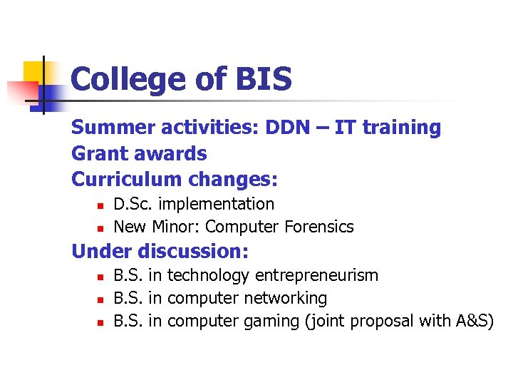 College of BIS Summer activities: DDN – IT training Grant awards Curriculum changes: n