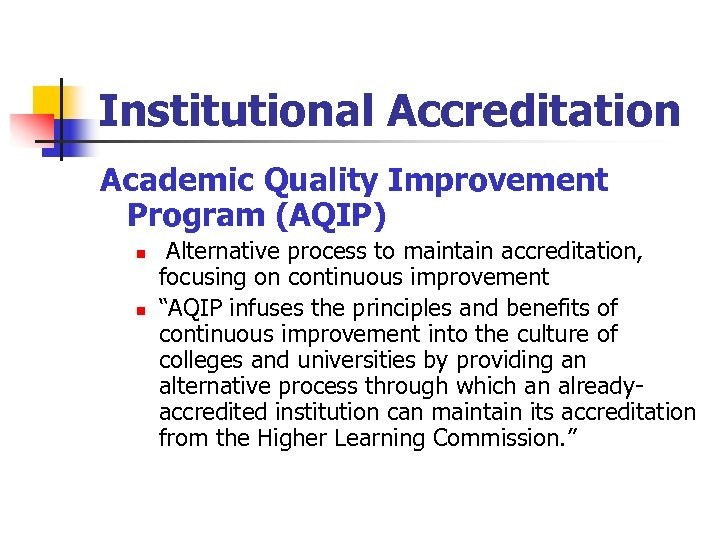 Institutional Accreditation Academic Quality Improvement Program (AQIP) n n Alternative process to maintain accreditation,