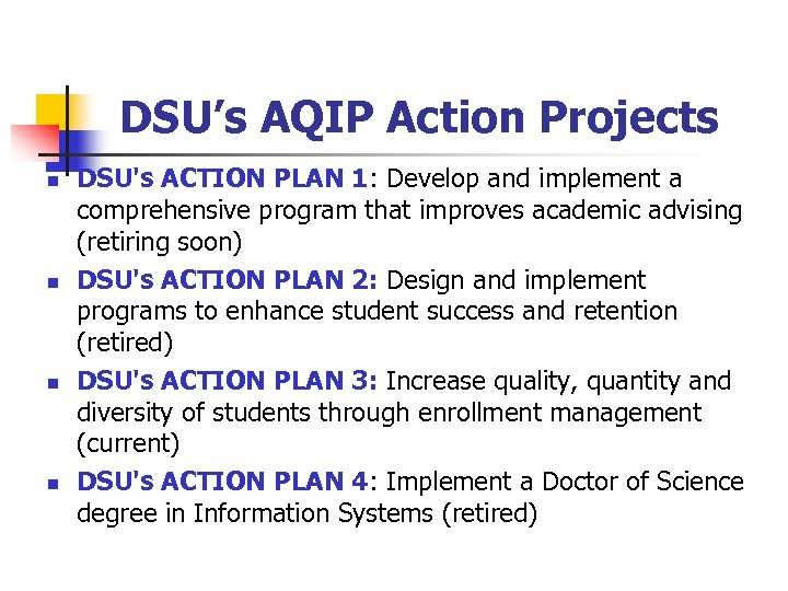 DSU's AQIP Action Projects n n DSU's ACTION PLAN 1: Develop and implement a