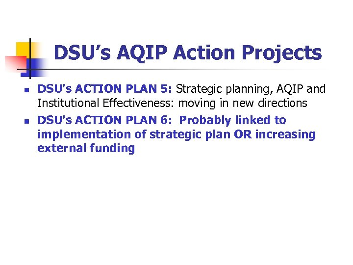 DSU's AQIP Action Projects n n DSU's ACTION PLAN 5: Strategic planning, AQIP and