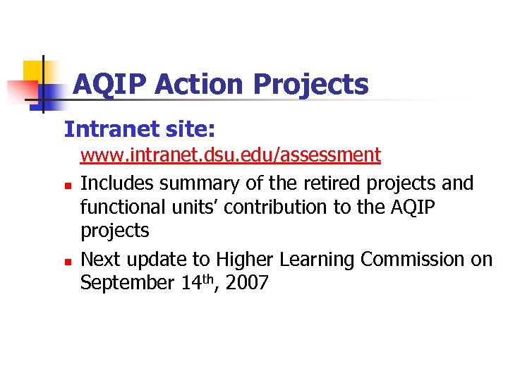 AQIP Action Projects Intranet site: n n www. intranet. dsu. edu/assessment Includes summary of
