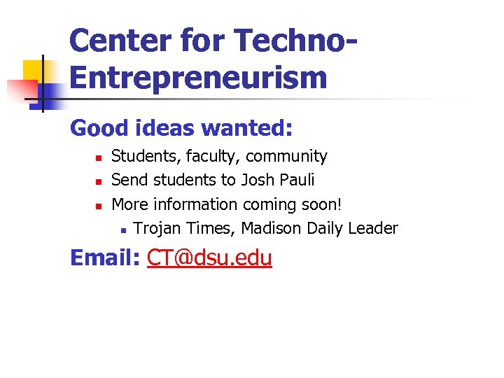 Center for Techno. Entrepreneurism Good ideas wanted: n n n Students, faculty, community Send