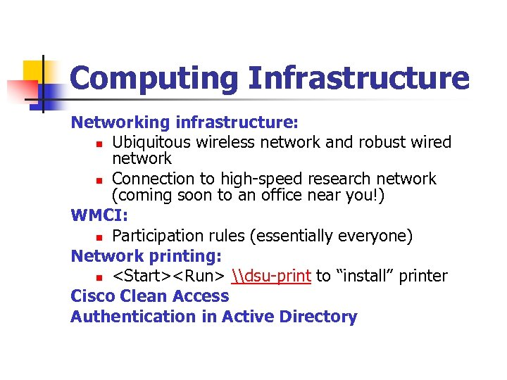 Computing Infrastructure Networking infrastructure: n Ubiquitous wireless network and robust wired network n Connection