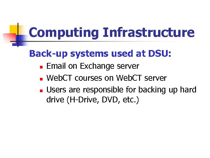 Computing Infrastructure Back-up systems used at DSU: n n n Email on Exchange server